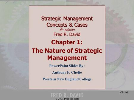 © 2001 Prentice Hall Ch. 1-1 Strategic Management Concepts & Cases Strategic Management Concepts & Cases 8 th edition Fred R. David Chapter 1: The Nature.