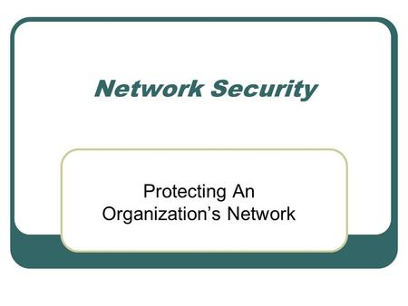 Network Security Protecting An Organizations Network.