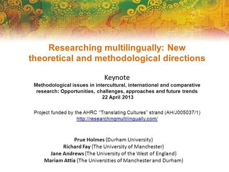 Researching multilingually: New theoretical and methodological directions Keynote Methodological issues in intercultural, international and comparative.