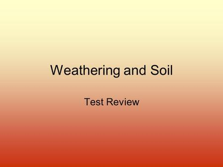 Weathering and Soil Test Review. Question 1 True or False: After chemical weathering, the chemical make up of the rock is the same. False.