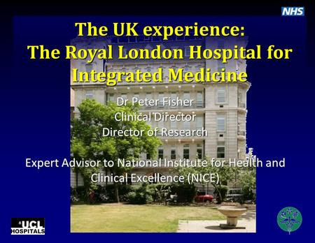 Dr Peter Fisher Clinical Director Director of Research Expert Advisor to National Institute for Health and Clinical Excellence (NICE) The UK experience: