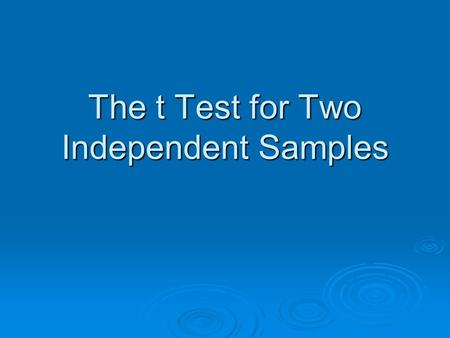 The t Test for Two Independent Samples. What Does a t Test for Independent Samples Mean? We will look at difference scores between two samples. We will.