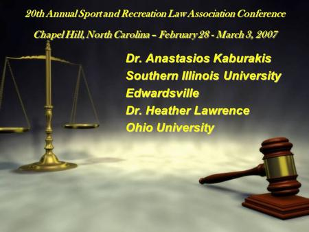 20th Annual Sport and Recreation Law Association Conference Chapel Hill, North Carolina – February 28 - March 3, 2007 Dr. Anastasios Kaburakis Southern.