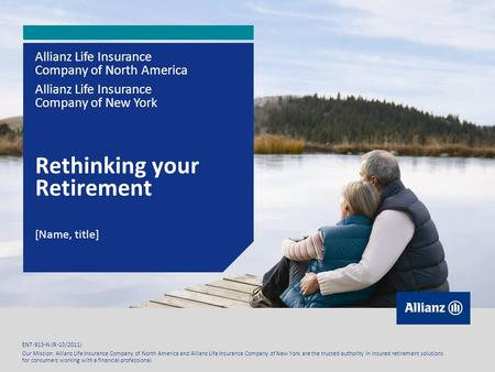 Our Mission: Allianz Life Insurance Company of North America and Allianz Life Insurance Company of New York are the trusted authority in insured retirement.