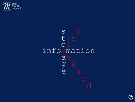 Information s t o a g e e w a i s k r d ©. information is power.