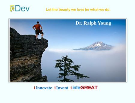 1 Let the beauty we love be what we do. Dr. Ralph Young.