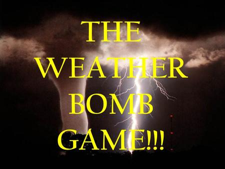 THE WEATHER BOMB GAME!!! Points How to play this game Team loses points Steal points All teams lose points!