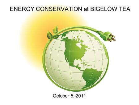 ENERGY CONSERVATION at BIGELOW TEA