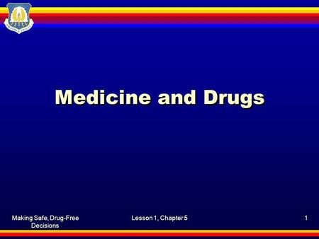 Making Safe, Drug-Free Decisions Lesson 1, Chapter 51 Medicine and Drugs.