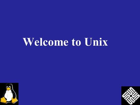 Welcome to Unix. Redistribution The authors (nor anyone else) provides no warranty or claim of accuracy of this document. Use at your own risk. You may.