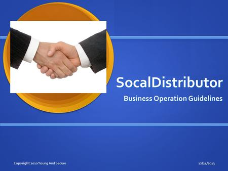 SocalDistributor Business Operation Guidelines 12/24/2013Copyright 2010 Young And Secure.