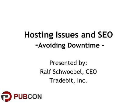 Hosting Issues and SEO - Avoiding Downtime - Presented by: Ralf Schwoebel, CEO Tradebit, Inc.