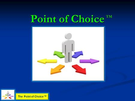 Point of Choice TM The Point of Choice TM. Point of Choice TM The day you have the choice whether or not to work for income because your financial assets.