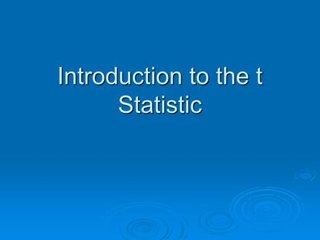 Introduction to the t Statistic. What were the formulae used for the z statistic? z = (M – μ) / σ m z = (M – μ) / σ m σ m = σ/n σ m = σ/n σ = (SS/n) σ
