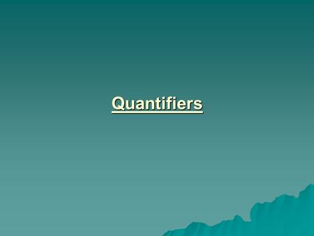Quantifiers. With plural count Nouns Many Many Several Several A few A few few few.
