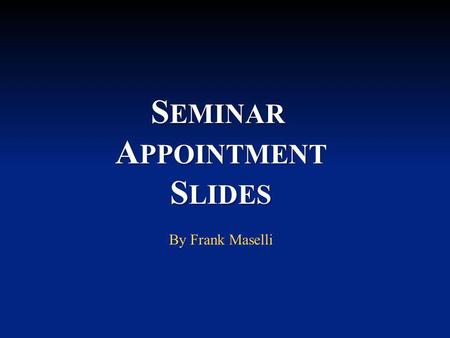 S EMINAR A PPOINTMENT S LIDES By Frank Maselli. For advisors only You are reading this because you have either read my book Seminars: The Emotional Dynamic.