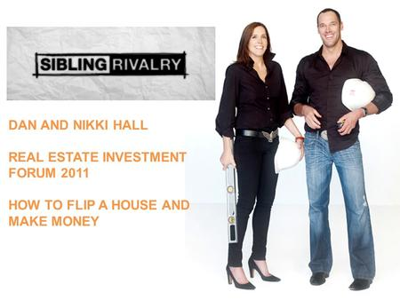 DAN AND NIKKI HALL REAL ESTATE INVESTMENT FORUM 2011 HOW TO FLIP A HOUSE AND MAKE MONEY.