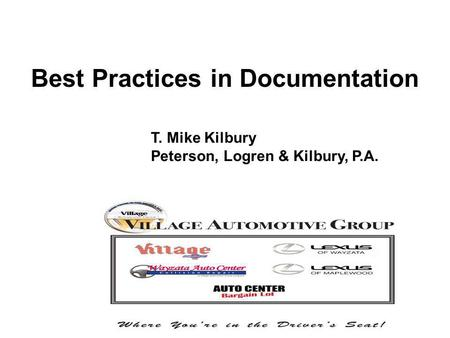 Best Practices in Documentation T. Mike Kilbury Peterson, Logren & Kilbury, P.A.