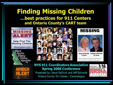 Finding Missing Children …best practices for 911 Centers and Ontario Countys CART team NYS 911 Coordinators Association Spring 2008 Conference Presented.