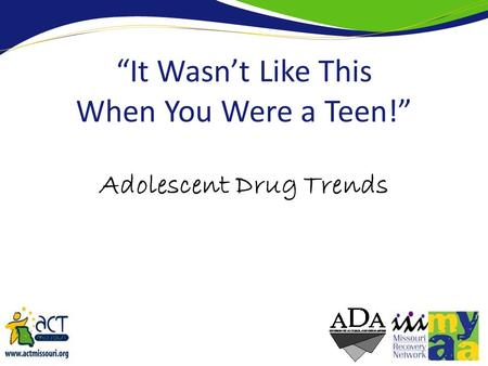 Adolescent Drug Trends It Wasnt Like This When You Were a Teen!