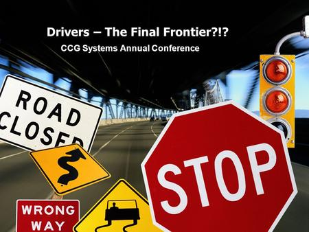 Drivers – The Final Frontier?!? CCG Systems Annual Conference.