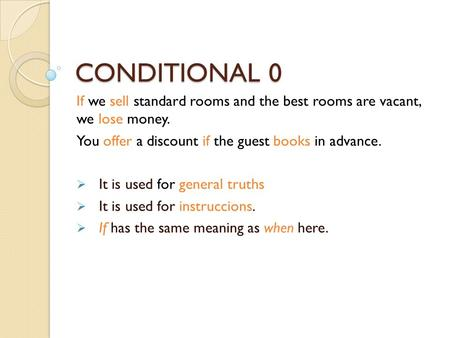 CONDITIONAL 0 If we sell standard rooms and the best rooms are vacant, we lose money. You offer a discount if the guest books in advance. It is used for.