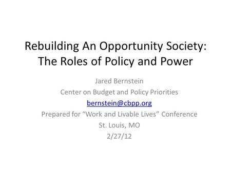 Rebuilding An Opportunity Society: The Roles of Policy and Power Jared Bernstein Center on Budget and Policy Priorities Prepared for.