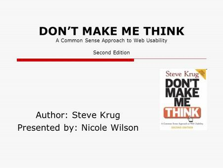 Author: Steve Krug Presented by: Nicole Wilson