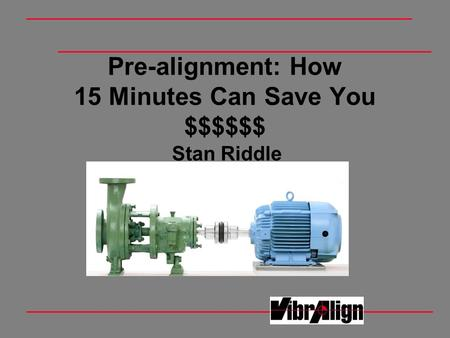 Pre-alignment: How 15 Minutes Can Save You $$$$$$ Stan Riddle.