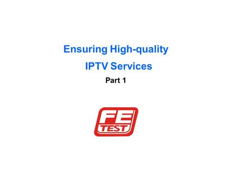 Ensuring High-quality IPTV Services Part 1. Ensuring High Quality IPTV Services Why offer IPTV? Economical solution that offers new business opportunities.
