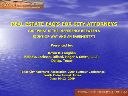 REAL ESTATE FAQS FOR CITY ATTORNEYS (OR WHAT IS THE DIFFERENCE BETWEEN A RIGHT-OF-WAY AND AN EASEMENT?) Presented by: Kevin B. Laughlin Nichols, Jackson,