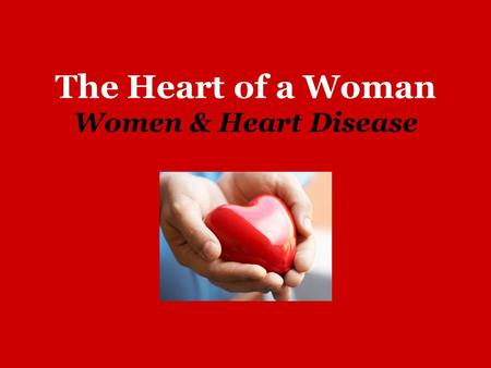 The Heart of a Woman Women & Heart Disease. Heart Disease is the #1 Killer of American Women! Heart disease kills more women than all forms of cancer.