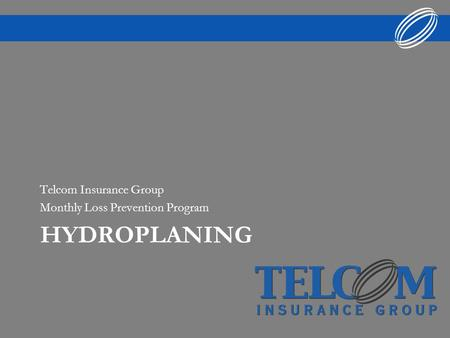 HYDROPLANING Telcom Insurance Group Monthly Loss Prevention Program.