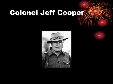 Colonel Jeff Cooper. Coopers Mental Awareness Color Codes Colonel Cooper established the Gunsite Academy Was considered the father of modern handgun training.