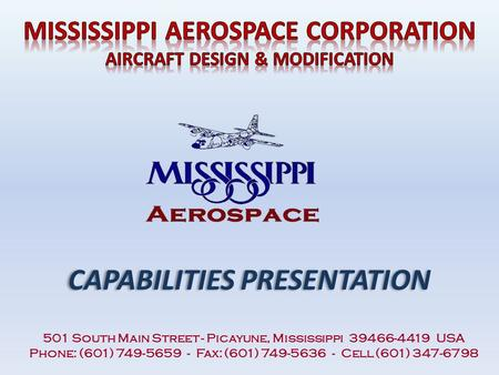 CAPABILITIES PRESENTATION 501 South Main Street - Picayune, Mississippi 39466-4419 USA Phone: (601) 749-5659 - Fax: (601) 749-5636 - Cell (601) 347-6798.
