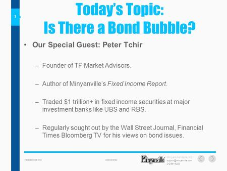 PRESENTATION TITLECONFIDENTIAL 2129916200 Todays Topic: Is There a Bond Bubble? Minyanville Media, Inc. 1 Our Special Guest: Peter.