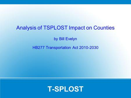 T-SPLOST Analysis of TSPLOST Impact on Counties by Bill Evelyn HB277 Transportation Act 2010-2030.