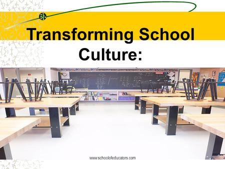 Transforming School Culture: www.schoolofeducators.com.
