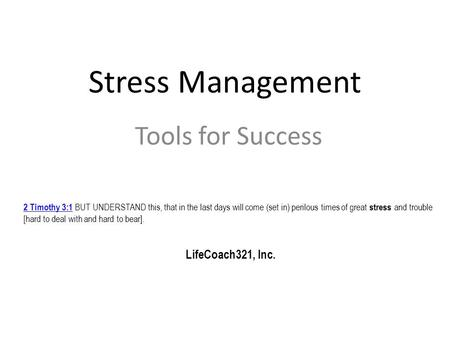Stress Management Tools for Success 2 Timothy 3:12 Timothy 3:1 BUT UNDERSTAND this, that in the last days will come (set in) perilous times of great stress.