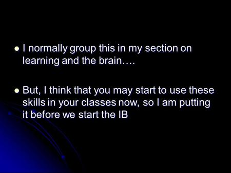 I normally group this in my section on learning and the brain…. I normally group this in my section on learning and the brain…. But, I think that you may.