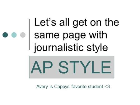 Lets all get on the same page with journalistic style AP STYLE Avery is Cappys favorite student <3.