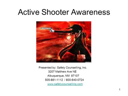 1 Active Shooter Awareness Presented by: Safety Counselling, Inc. 3207 Matthew Ave NE Albuquerque, NM 87107 505-881-1112 / 800-640-0724 www.safetycounselling.com.
