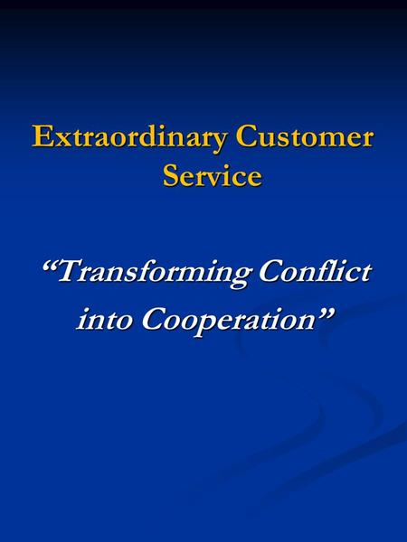 Extraordinary Customer Service Transforming Conflict into Cooperation.