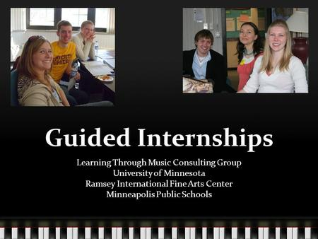 Guided Internships Learning Through Music Consulting Group University of Minnesota Ramsey International Fine Arts Center Minneapolis Public Schools.