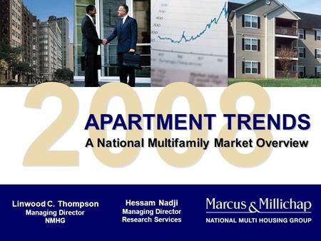 2008 APARTMENT TRENDS A National Multifamily Market Overview Hessam Nadji Managing Director Research Services Linwood C. Thompson Managing Director NMHG.