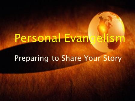 Personal Evangelism Preparing to Share Your Story.