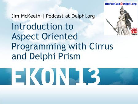 Introduction to Aspect Oriented Programming with Cirrus and Delphi Prism Jim McKeeth | Podcast at Delphi.org.