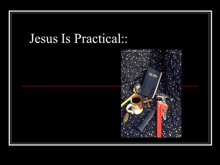 Jesus Is Practical::. Jesus Is Practical:: Communication Part 2 SOS 5 and 6.