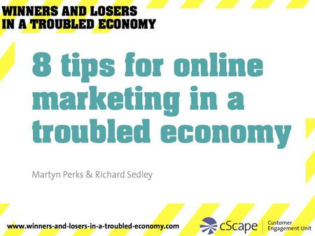 8 tips for online marketing in a troubled economy Martyn Perks & Richard Sedley.