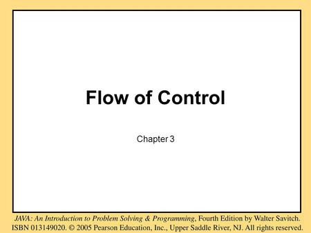 Flow of Control Chapter 3. Objectives learn about Java branching statements learn about loops learn about the type boolean (optional) learn to use color.